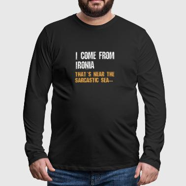 I Come From Ironia, Thats Near The Sarcastic Shirt - Men's Premium Longsleeve Shirt