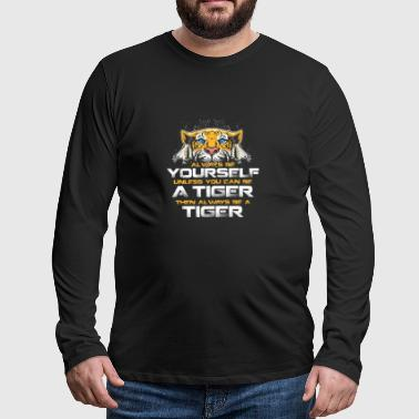 Be a tiger gift Cat cat meow claw - Men's Premium Longsleeve Shirt