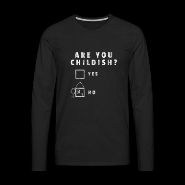 Are you childish? Are you childish gift Funny - Men's Premium Longsleeve Shirt