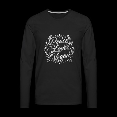 Vegan Sayings Vegetarian Shirt Gift Peace - Men's Premium Longsleeve Shirt