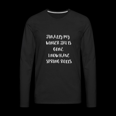 Winter Fat Spring Rools funny sayings gifts - Men's Premium Longsleeve Shirt