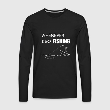 Whenever i go fishing - Men's Premium Longsleeve Shirt