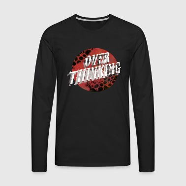 Over Thinking - Men's Premium Longsleeve Shirt