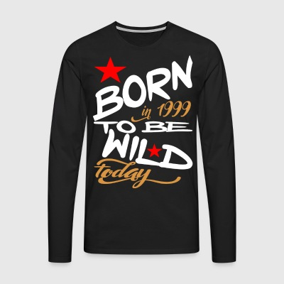 Born in 1999 to be Wild Today - Men's Premium Longsleeve Shirt