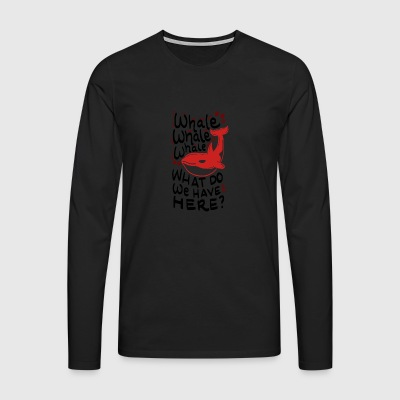 Whale what do we have here? Geschenk Wal Orca - Männer Premium Langarmshirt