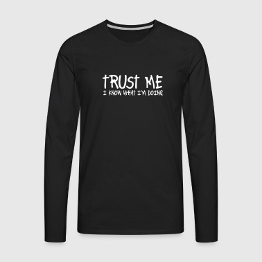 trust me i know what I am doing - Mannen Premium shirt met lange mouwen