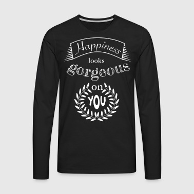Happiness looks gorgeous on you - Männer Premium Langarmshirt