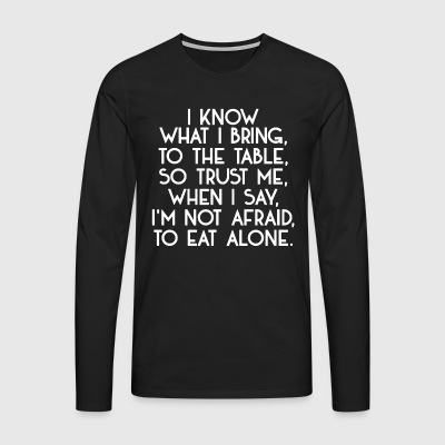 I know what I bring to the table ... - Männer Premium Langarmshirt