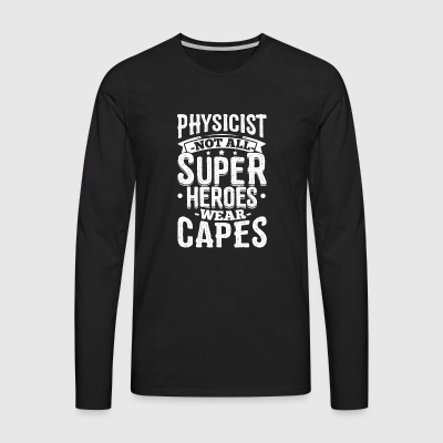 Funny Physics Physicist Shirt Not All Superheroes - Men's Premium Longsleeve Shirt