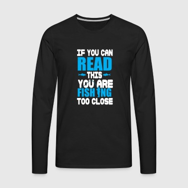 If You Can Read This Shirt - Men's Premium Longsleeve Shirt