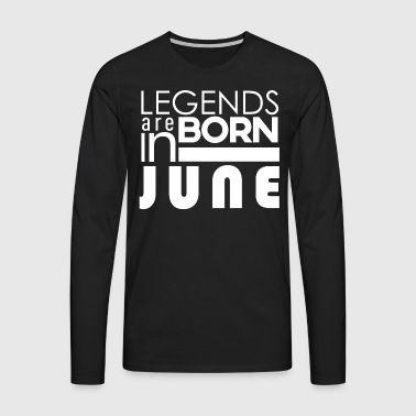 Legends are born in June - Men's Premium Longsleeve Shirt