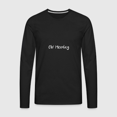Oh Monday - Men's Premium Longsleeve Shirt