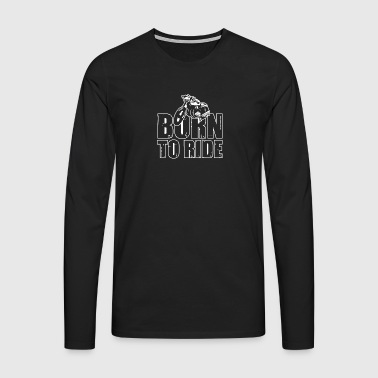 Born to ride - Männer Premium Langarmshirt