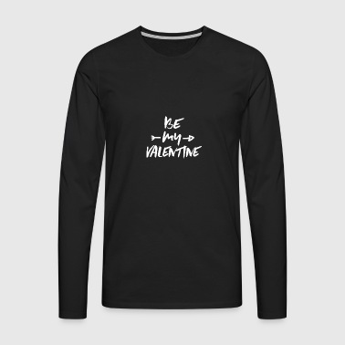 Be my VALENTINE - T-shirt manches longues Premium Homme