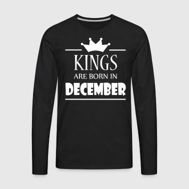 Kings are born in December - Men's Premium Longsleeve Shirt