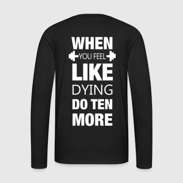 When you feel like dying - Sport Muskeln Training - Männer Premium Langarmshirt