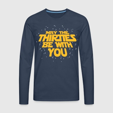 may the thirties be with you - 30. Geburtstag - Herre premium T-shirt med lange ærmer
