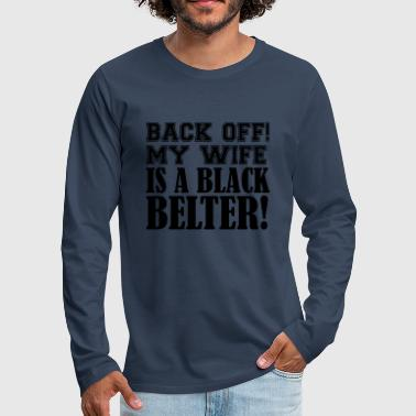 Back off! My Wife is a Black Belter - Männer Premium Langarmshirt