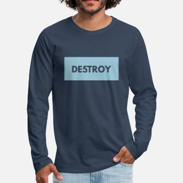 Destroyed Destroy DESTROY - Men's Premium Longsleeve Shirt