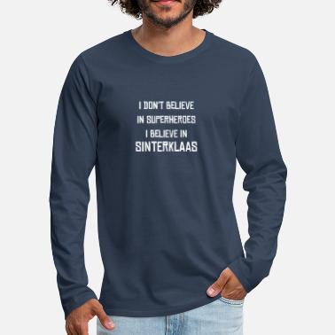 I Don't Believe in Superheroes I Believe in Sint - Men's Premium Longsleeve Shirt