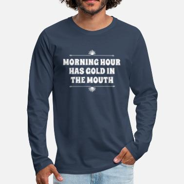 Früher Morning Hour has Gold in the mouth - Männer Premium Langarmshirt