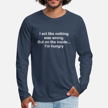 Hungry funny quote - Men's Premium Longsleeve Shirt