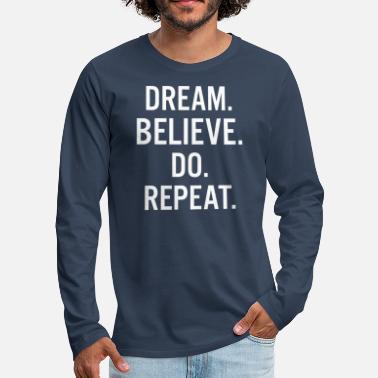 Work Out Dream Believe Do Repeat Entrepreneur - Men's Premium Longsleeve Shirt