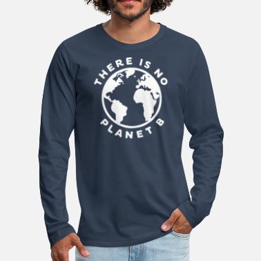 Change climate change there is no planet b bio tshirt - Männer Premium Langarmshirt