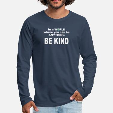World In a World Where You Can Be Anything Be Kid - Men's Premium Longsleeve Shirt