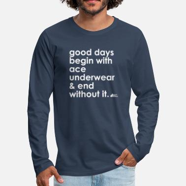 Day Underwear good days begin with ace underwear &end without it - Men's Premium Longsleeve Shirt
