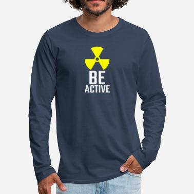 Activity be active - radioactive - active activity nuclear power - Men's Premium Longsleeve Shirt
