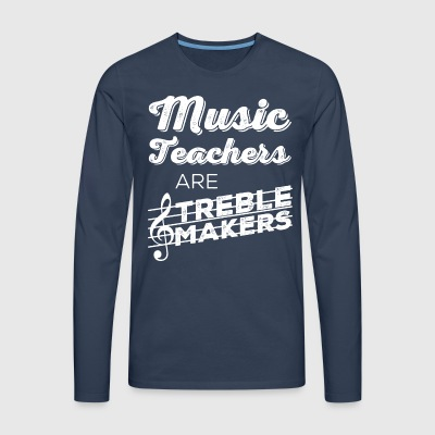 music teachers are treble makers - Men's Premium Longsleeve Shirt