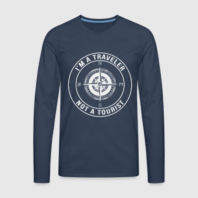 I'm a Traveler, Not a Tourist - Men's Premium Longsleeve Shirt