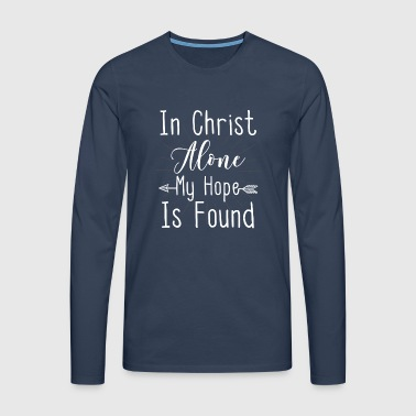 IN CHRIST ALONE MY HOPE IS FOUND - Men's Premium Longsleeve Shirt