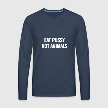 Eat Pussy Not Animals White - Men's Premium Longsleeve Shirt