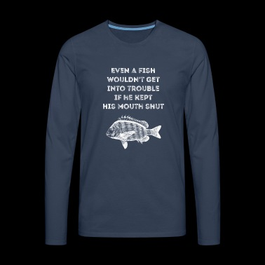 Even a fish would not get into trouble FISHING - Men's Premium Longsleeve Shirt