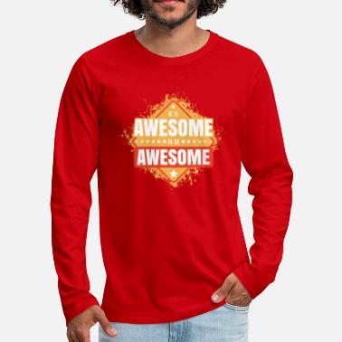Awesome It is awesome to be awesome. - Men's Premium Longsleeve Shirt