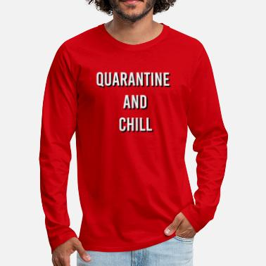 Chill Quarantine and Chill - Männer Premium Langarmshirt