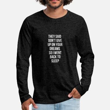 Stehen They said don't give up on your dreams.. Sleep - Männer Premium Langarmshirt