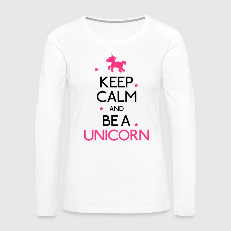 keep calm and be a unicorn - Vrouwen Premium shirt met lange mouwen