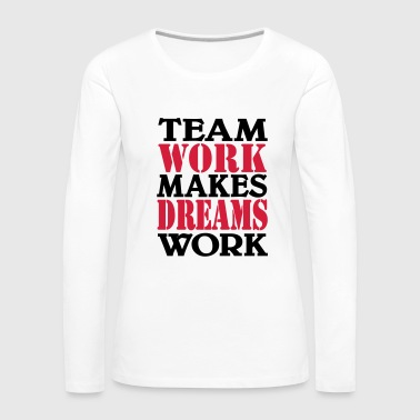Team work makes dreams work - T-shirt manches longues Premium Femme