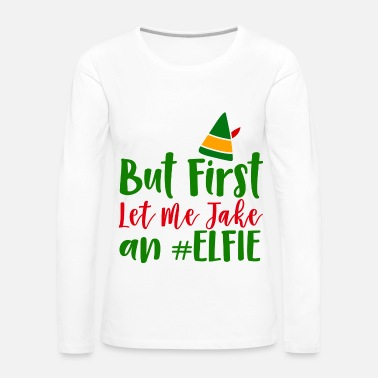 Take But First Let Me Take An Elfie Poison - Women's Premium Longsleeve Shirt