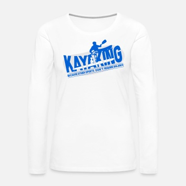 Kayaking Kayaking kayaking rudder canoe paddling gift - Women's Premium Longsleeve Shirt