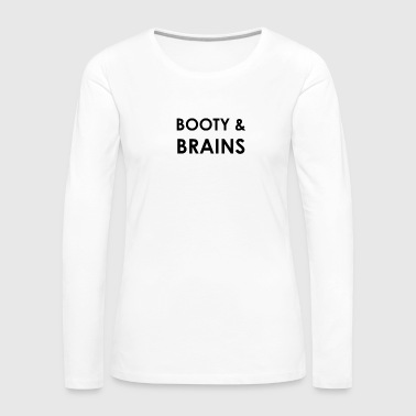 BOOTY & BRAINS - Women's Premium Longsleeve Shirt