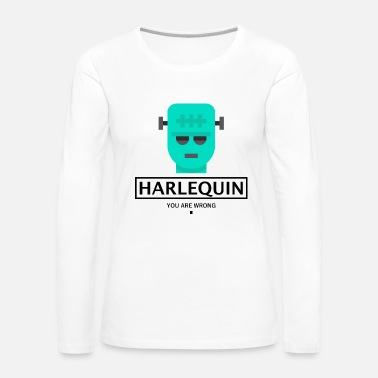 Harlequin HARLEQUIN FRANKENSTEIN HALLOWEEN - YOU ARE WRONG. - Women's Premium Longsleeve Shirt