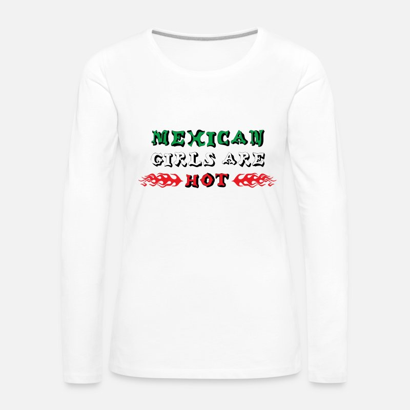 Mexican Long Sleeve Shirts - Mexican Girls Are Hot - Women's Premium Longsleeve Shirt white