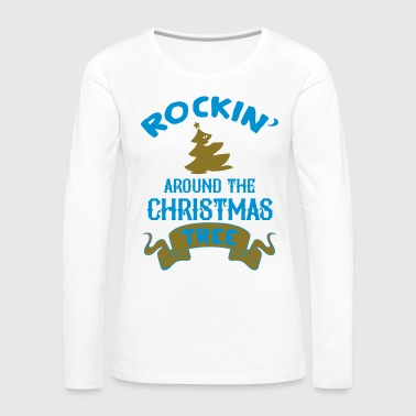 Rockin around the christmas tree - Camiseta de manga larga premium mujer