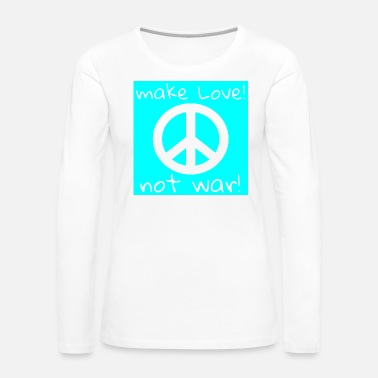 Make Love Not War MAKE LOVE! NOT WAR! - Women's Premium Longsleeve Shirt