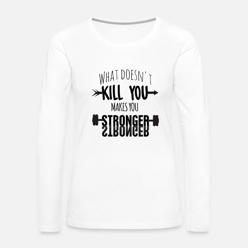 Stronger Long Sleeve Shirts - What doesn't kill you makes you stronger! - Women's Premium Longsleeve Shirt white