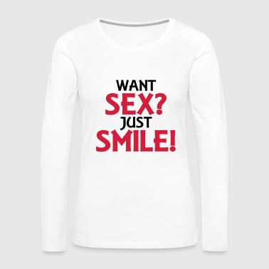 Sex Want sex? Just smile! - Frauen Premium Langarmshirt